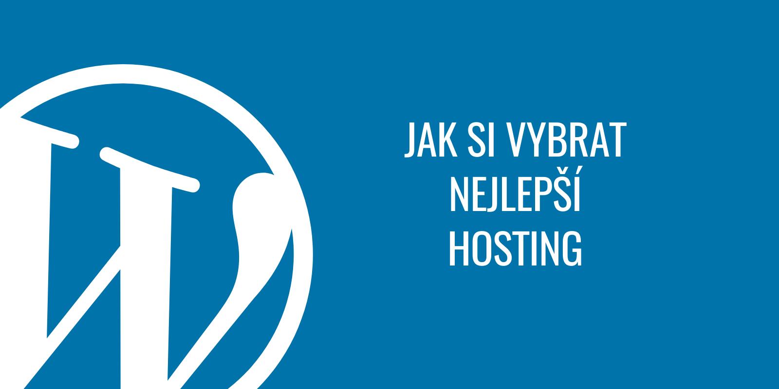 Jak si vybrat nejlepší hosting (nejen pro WordPress)